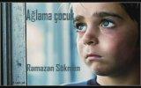 Ramazan Sökmen - Ağlama Çocuk Gözyaşların Düşmesin Yere